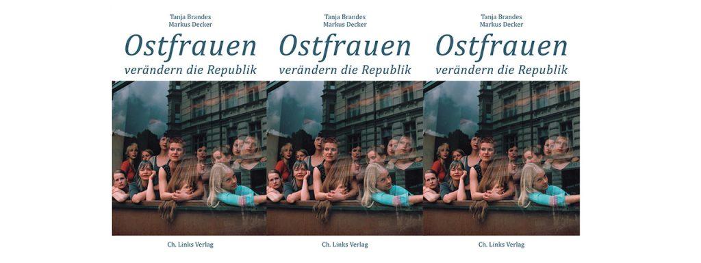 Tanja Brandes und Markus Decker: Ostfrauen verändern die Republik