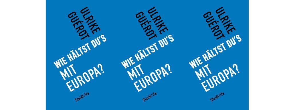 Ulrike Guérot: Wie hälst du's mit Europa?