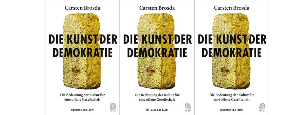 Carsten Brosda: Die Kunst der Demokratie. Die Bedeutung der Kultur für eine offene Gesellschaft