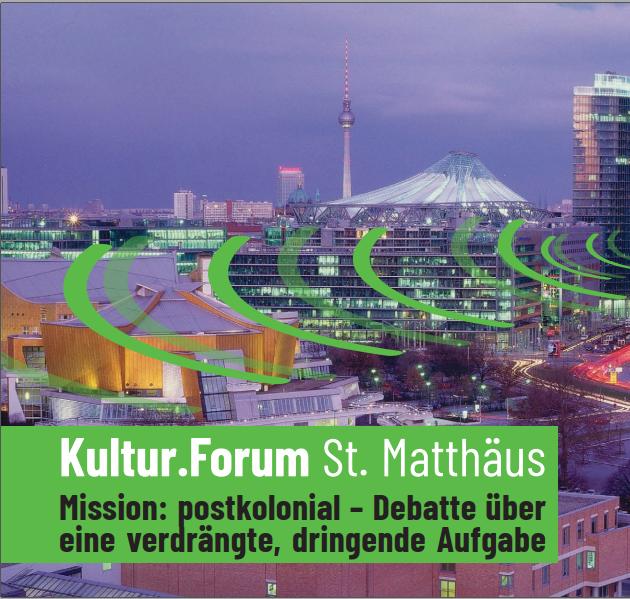 """Abgesagt! Kultur.Forum St. Matthäus: """"Mission: postkolonial – Debatte über eine verdrängte, dringende Aufgabe"""""""