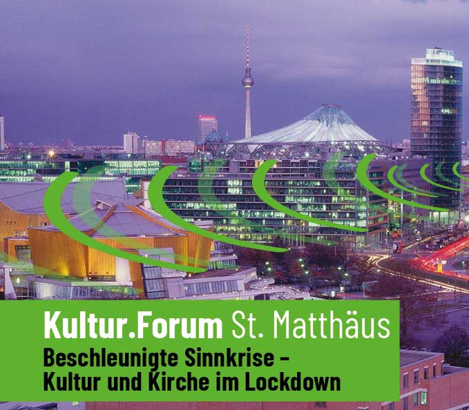 """Kultur.Forum St. Matthäus: """"Beschleunigte Sinnkrise – Kultur und Kirche im Lockdown"""""""